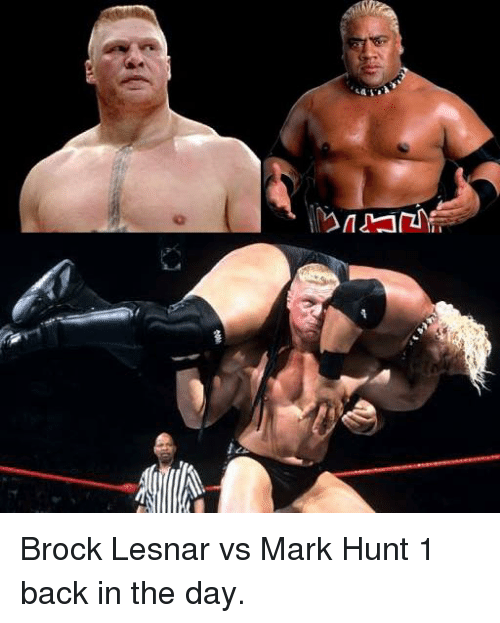 Brock, Brock-Lesnar, and Hunting: 13/7/1 Brock Lesnar vs Mark Hunt 1 back in the day.