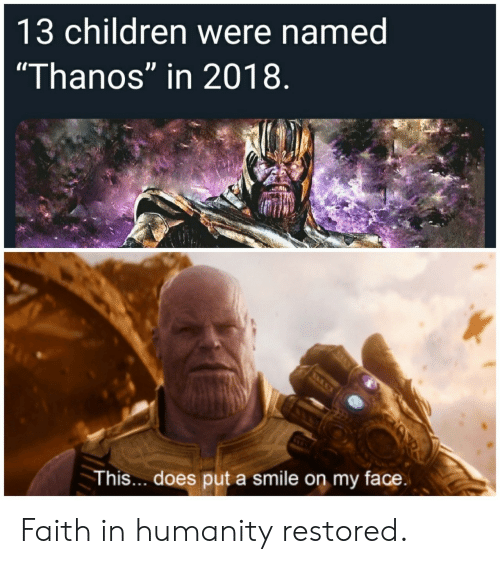 """Children, Smile, and Faith: 13 children were named  """"Thanos"""" in 2018  This... does put a smile on my face Faith in humanity restored."""