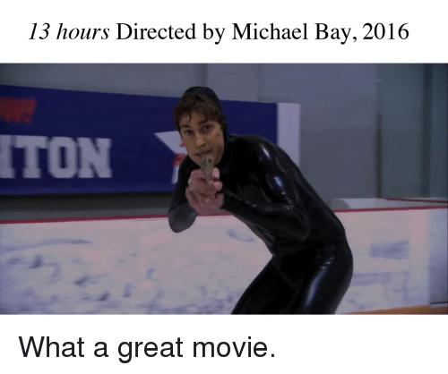 13 Hours Directed By Michael Bay 2016 Ton The Office Meme On Meme