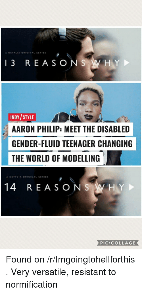 Collage, World, and Gender: 13 REASONSW HY  INDY/STYLE  AARON PHILIP: MEET THE DISABLED  GENDER-FLUID TEENAGER CHANGING  THE WORLD OF MODELLING  14 REASONSW HY  PIC COLLAGE