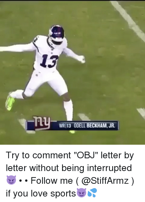 "Memes, Odell Beckham Jr., and 🤖: 13  WRI 13 ODELL BECKHAM, JR. Try to comment ""OBJ"" letter by letter without being interrupted😈 • • Follow me ( @StiffArmz ) if you love sports😈💦"