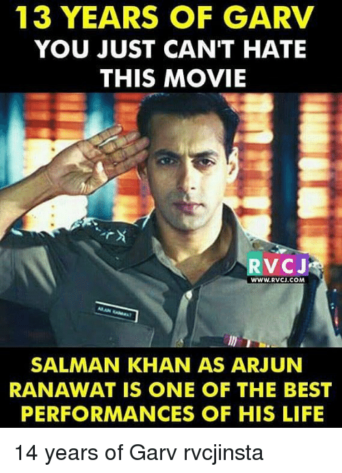 Memes, Best, and Movie: 13 YEARS OF GARV  YOU JUST CAN'T HATE  THIS MOVIE  RVCJ  WWW.RVCJ.COM  SALMAN KHAN AS ARJUN  RANAWAT IS ONE OF THE BEST  PERFORMANCES OF HIS LIFIE 14 years of Garv rvcjinsta