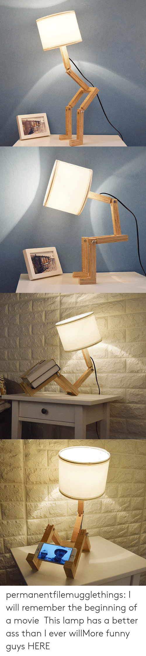 Ass, Funny, and Tumblr: 130C permanentfilemugglethings:  I will remember the beginning of a movie,This lamp has a better ass than I ever willMore funny guys HERE:)