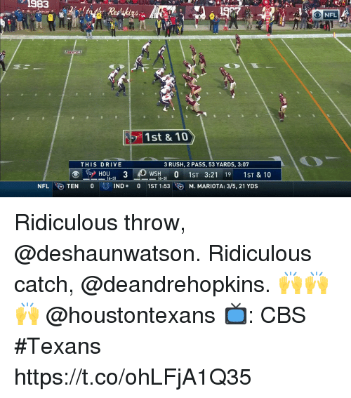 Memes, Nfl, and Cbs: 1383  35  O NFL  10  1st & 10  THIS DRIVE  3 RUSH, 2 PASS, 53 YARDS, 3:07  HOU.. 3  ORSIND.  S0 1ST 3:21 19 1ST & 10  1ST1:53 |  (6-3)  (6-3)  NFL  E) TEN  0  DM.MARIOTA: 3/5, 21 YDS Ridiculous throw, @deshaunwatson. Ridiculous catch, @deandrehopkins.  🙌🙌🙌 @houstontexans  📺: CBS #Texans https://t.co/ohLFjA1Q35
