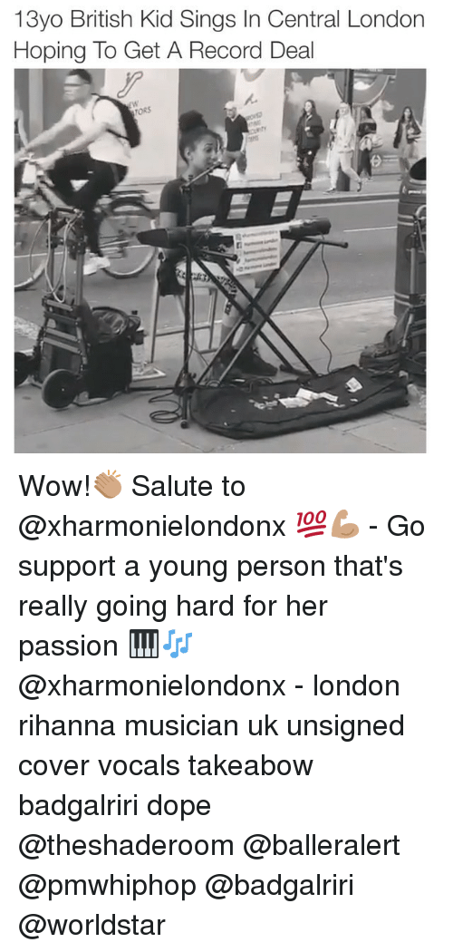 Dope, Memes, and Rihanna: 13yo British Kid Sings In Central London  Hoping To Get A Record Deal  TORS Wow!👏🏽 Salute to @xharmonielondonx 💯💪🏽 - Go support a young person that's really going hard for her passion 🎹🎶 @xharmonielondonx - london rihanna musician uk unsigned cover vocals takeabow badgalriri dope @theshaderoom @balleralert @pmwhiphop @badgalriri @worldstar