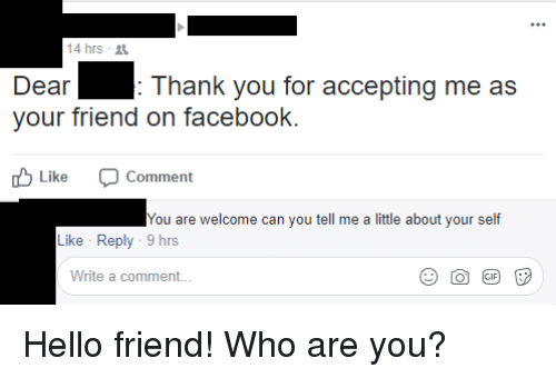 14 Hrs Dear Thank You For Accepting Me As Your Friend On Facebook