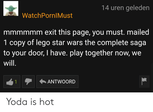 Lego, Star Wars, and Yoda: 14 uren geleden  WatchPornIMust  mmmmmm exit this page, you must. mailed  1 copy of lego star wars the complete saga  to your door, I have. play together now, we  will.  ANTWOORD  1 Yoda is hot