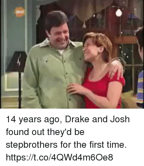 Drake, Time, and Girl Memes: 14 years ago, Drake and Josh found out they'd be stepbrothers for the first time. https://t.co/4QWd4m6Oe8