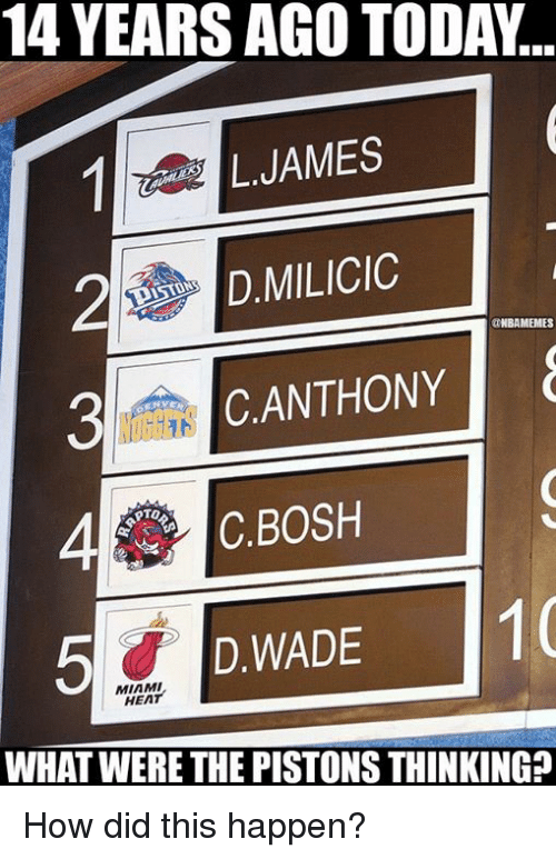 Miami Heat, Nba, and Heat: 14 YEARS AGO TODA..  LJAMES  D.MILICIC  NBAMEMES  3CANTHONY  4C.BOSH  D WADE  5D.WADE 1  MIAMI  HEAT  WHAT WERE THE PISTONS THINKING? How did this happen?