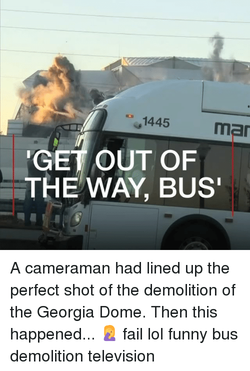 Fail, Funny, and Lol: 1445  mar  GET OUT OF  THE WAY, BUS A cameraman had lined up the perfect shot of the demolition of the Georgia Dome. Then this happened... 🤦‍♀️ fail lol funny bus demolition television