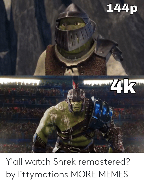 Dank, Memes, and Shrek: 144p  4k Y'all watch Shrek remastered? by littymations MORE MEMES