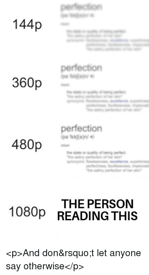 Don, 1080p, and Reading: 144p  perfection  360p  perfection  480p  THE PERSON  READING THIS  1080p <p>And don't let anyone say otherwise</p>