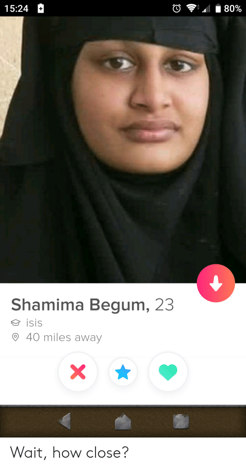 Isis, How, and Wait: 15:24 H  Shamima Begum, 23  isis  9 40 miles away Wait, how close?