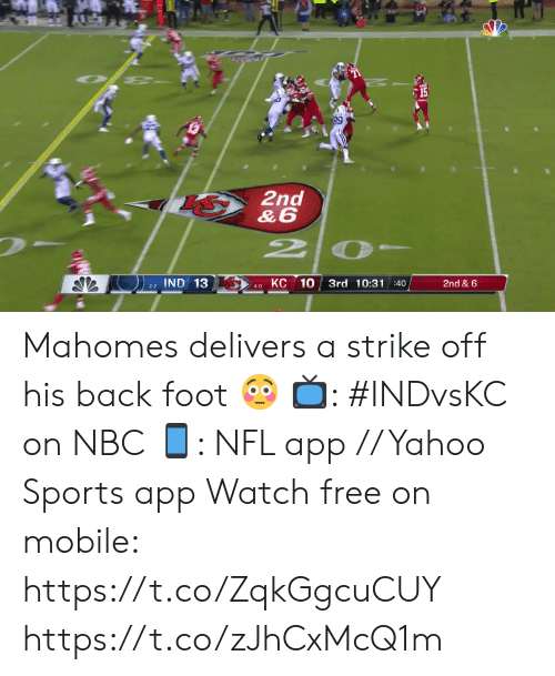 Memes, Nfl, and Sports: 15  2nd  &6  2P  КС 10  IND 13  3rd 10:31 :40  2nd & 6  2-2  4-0 Mahomes delivers a strike off his back foot 😳  📺: #INDvsKC on NBC 📱: NFL app // Yahoo Sports app Watch free on mobile: https://t.co/ZqkGgcuCUY https://t.co/zJhCxMcQ1m