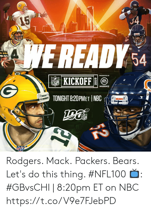 Memes, Nfl, and Sports: 15  $4  AWE READY  54  PRESENTED BY   KICKOFF  NFL  SPORTS  MADDEN  PACKERS  TONIGHT 8:20PMET NBC  BEARS  2019  $2 Rodgers. Mack. Packers. Bears.  Let's do this thing. #NFL100  📺: #GBvsCHI   8:20pm ET on NBC https://t.co/V9e7FJebPD