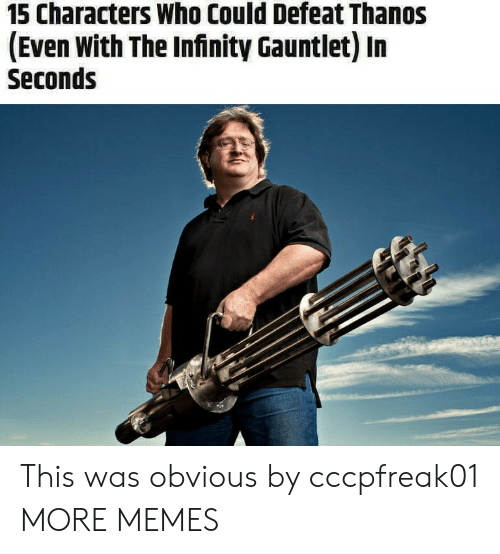 Dank, Memes, and Target: 15 Characters Who Could Defeat Thanos  (Even With The Infinity Gauntlet) In  Seconds This was obvious by cccpfreak01 MORE MEMES