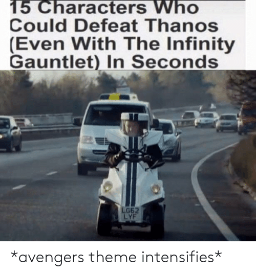 Avengers, Infinity, and Thanos: 15 Characters Who  Could Defeat Thanos  (Even With The Infinity  Gauntlet) In Seconds  G62  LYF *avengers theme intensifies*