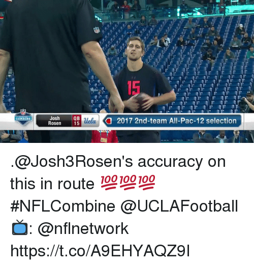 Memes, 🤖, and Pac 12: 15  Josh  Rosen  Q B  2017 2nd-team All-Pac-12 selection  COMBINE .@Josh3Rosen's accuracy on this in route 💯💯💯  #NFLCombine @UCLAFootball  📺: @nflnetwork https://t.co/A9EHYAQZ9I