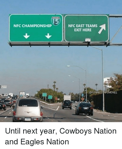 Dallas Cowboys, Philadelphia Eagles, and Nfl: 15  NFC CHAMPIONSHIP  NFC EAST TEAMS  EXIT HERE  OFUNNIESTNFLMEMES Until next year, Cowboys Nation and Eagles Nation
