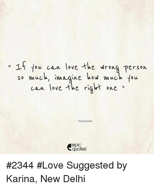15 Ou Can Love The Wrong Person So Mueh Imaqine Wow Much You Can