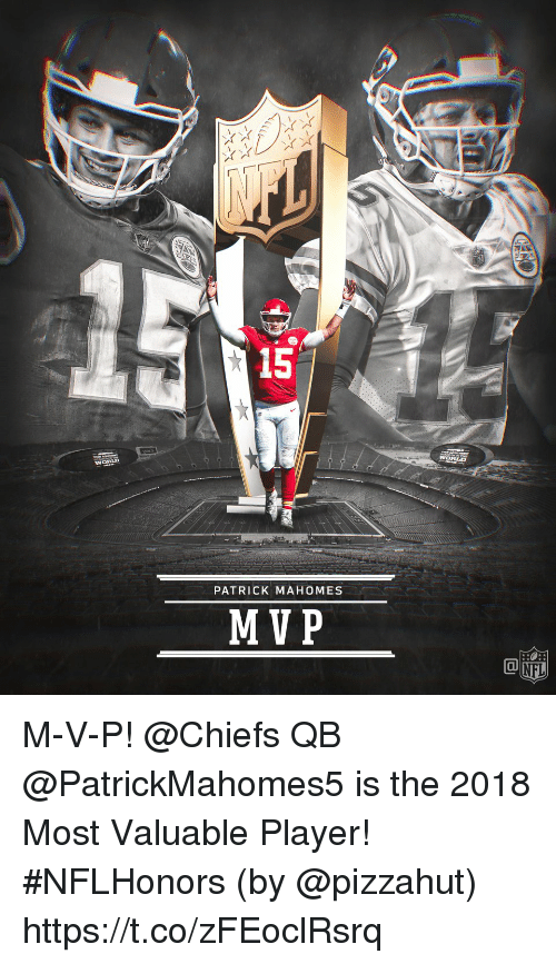 Memes, Chiefs, and Pizzahut: 15  WORLD  PATRICK MAHOMES  MVP M-V-P!  @Chiefs QB @PatrickMahomes5 is the 2018 Most Valuable Player! #NFLHonors (by @pizzahut) https://t.co/zFEoclRsrq