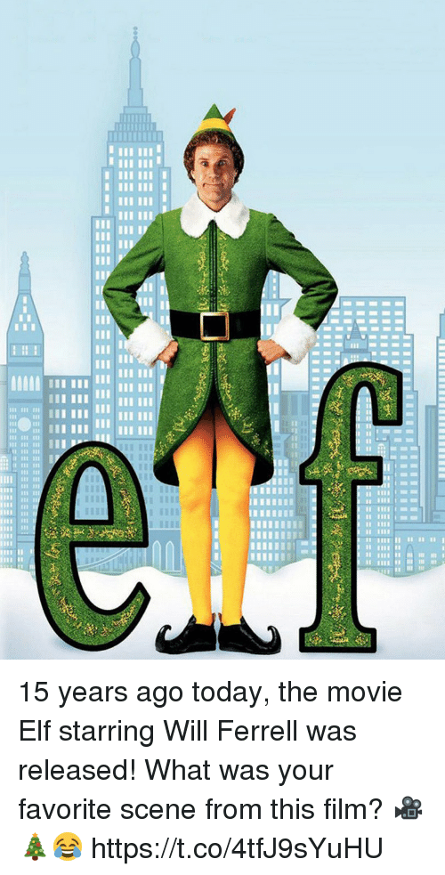 Elf, Will Ferrell, and Movie: 15 years ago today, the movie Elf starring Will Ferrell was released! What was your favorite scene from this film? 🎥🎄😂 https://t.co/4tfJ9sYuHU