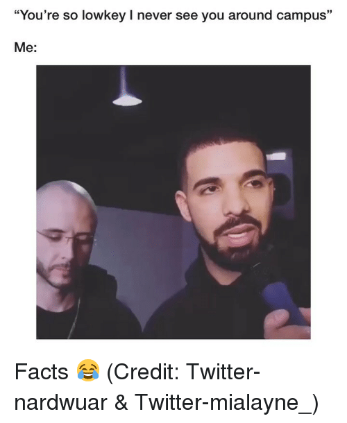 """Facts, Funny, and Twitter: 15  """"You're so lowkey I never see you around campus""""  Me: Facts 😂 (Credit: Twitter-nardwuar & Twitter-mialayne_)"""