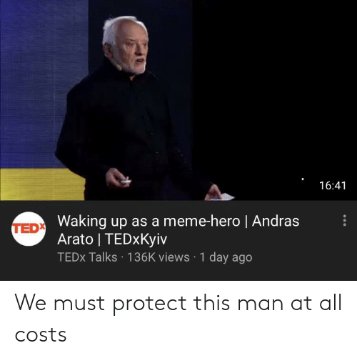 Meme, Dank Memes, and Hero: 16:41  TEDX Waking up as a meme-hero   Andras  Arato TEDxKyiv  TEDX Talks 136K views 1 day ago We must protect this man at all costs