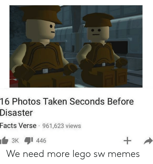 Facts, Lego, and Memes: 16 Photos Taken Seconds Before  Disaster  Facts Verse 961,623 views  3K 446 We need more lego sw memes