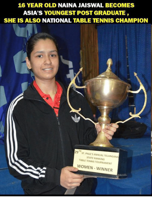 Memes, Tennis, and Women: 16 YEAR OLD NAINA JAISWAL BECOMES  ASIA'S YOUNGEST POST GRADUATE  SHE IS ALSO NATIONAL TABLE TENNIS CHAMPION  29  ST. PAUL S ANNUAL TELANGANA  STATE RANKING  TABLE TENNIS TOURNAMENT  WOMEN WINNER