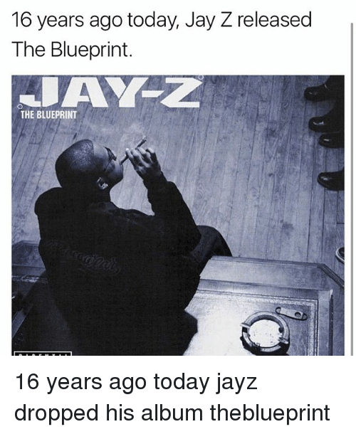 Jay, Jay Z, and Memes: 16 years ago today, Jay Z released  The Blueprint.  THE BLUEPRINT 16 years ago today jayz dropped his album theblueprint