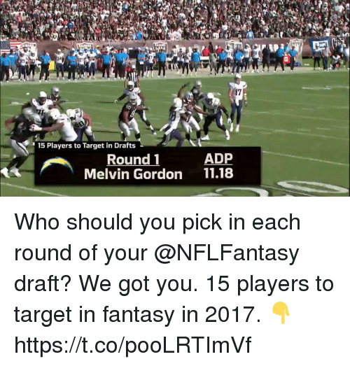 Memes, Target, and 🤖: 17  15 Players to Target in Drafts  Round 1  ADP  Melvin Gordon 11.18 Who should you pick in each round of your @NFLFantasy draft? We got you.  15 players to target in fantasy in 2017. 👇 https://t.co/pooLRTImVf