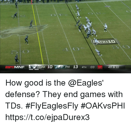 Philadelphia Eagles, Memes, and Games: 17  4th & 10 How good is the @Eagles' defense?  They end games with TDs. #FlyEaglesFly  #OAKvsPHI https://t.co/ejpaDurex3