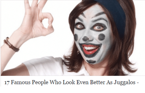 Who, Look, and Famous: 17 Famous People Who Look Even Better As Juggalos