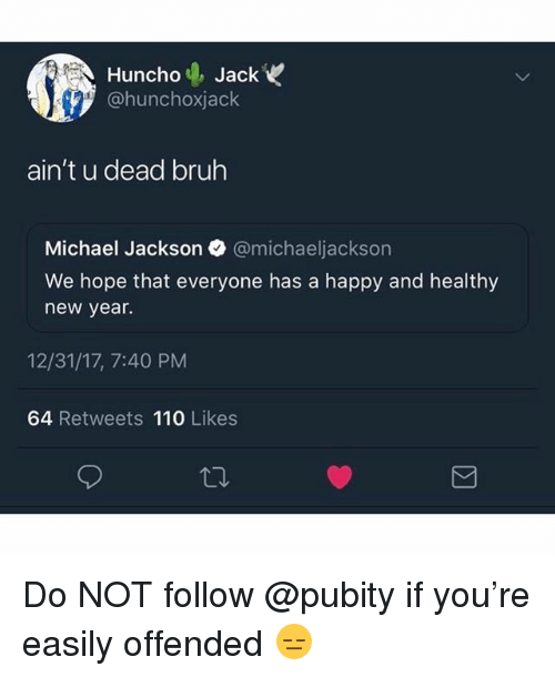 Andrew Bogut, Bruh, and Funny: 17  HunchoJack  @hunchoxjack  ain't u dead bruh  Michael Jackson @michaeljackson  We hope that everyone has a happy and healthy  new year.  12/31/17, 7:40 PM  64 Retweets 110 Likes Do NOT follow @pubity if you're easily offended 😑