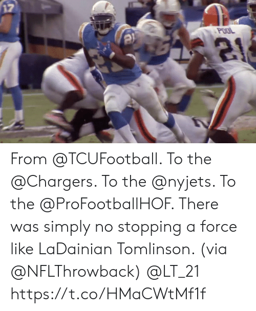 Memes, Chargers, and Pool: 17  POOL From @TCUFootball. To the @Chargers.  To the @nyjets. To the @ProFootballHOF.   There was simply no stopping a force like LaDainian Tomlinson. (via @NFLThrowback) @LT_21 https://t.co/HMaCWtMf1f