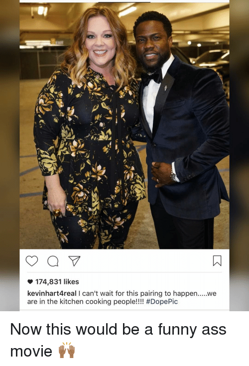 Kevin Hart, Memes, and 🤖: 174,831 likes  kevin hart Areal l can't wait for this pairing to happen  are in the kitchen cooking people  #DopePic  We Now this would be a funny ass movie 🙌🏾