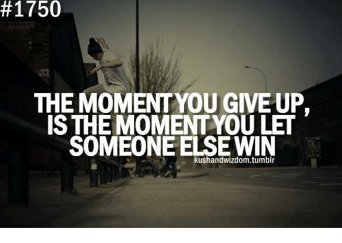 #1750 THE MOMENT YOU GIVE UP IS THE MOMENTYOU LET SOMEONE
