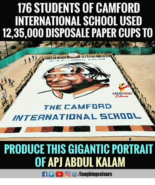 School, International, and Indianpeoplefacebook: 176 STUDENTS OF CAMFORD  INTERNATIONAL SCHOOL USED  12,35,000 DISPOSALE PAPER CUPS TO  AUGHING  INTERNATIONAL SCHOOL  PRODUCE THIS GIGANTIC PORTRAIT  OF API ABDUL KALAM