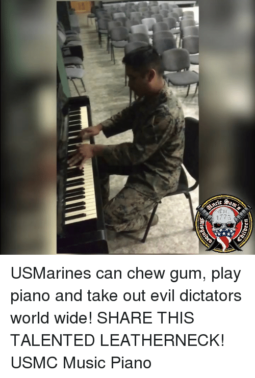 Memes, Music, and Piano: 1773 USMarines can chew gum, play piano and take out evil dictators world wide! SHARE THIS TALENTED LEATHERNECK! USMC Music Piano