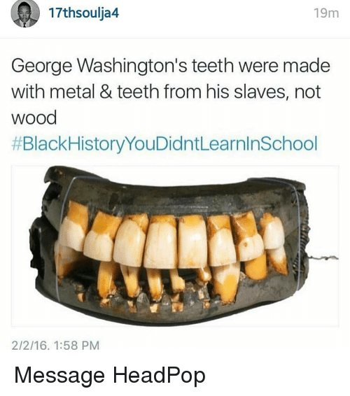 17thsoulja4 19m George Washingtons Teeth Were Made With Metal