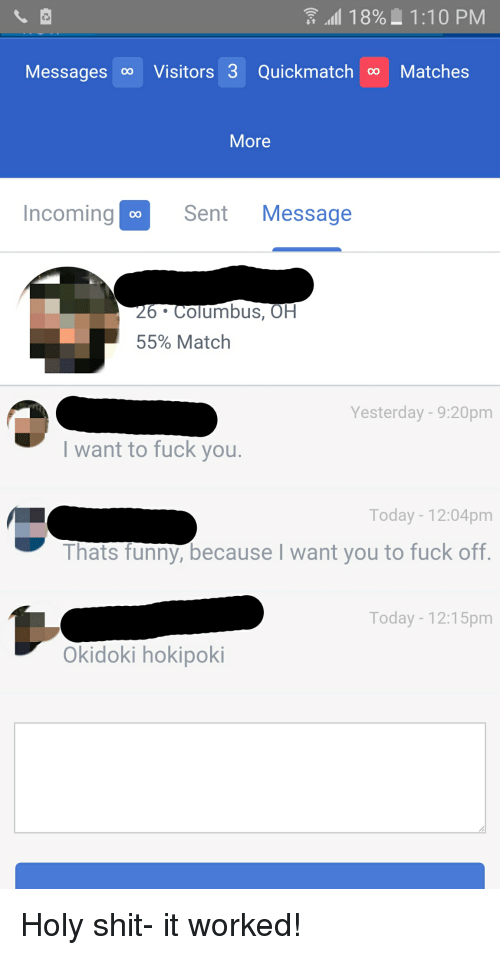 18 110 PM Messages Co Visitors 3 Quickmatch Matches More Incoming 00 Sent  Message 6 Columbus OH 55% Match Yesterday 920pm I Want to Fuck You Today  1204pm ...