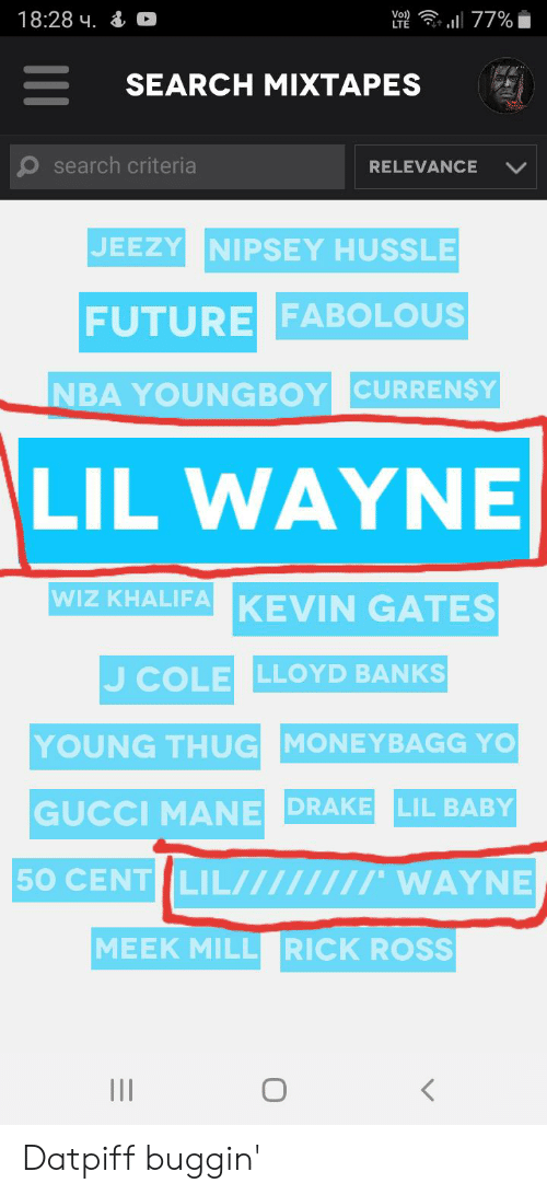 50 Cent, Drake, and Fabolous: 18:28 4  77%  ((OA  SEARCH MIXTAPES  search criteria  RELEVANCE  JEEZY NIPSEY HUSSLE  FUTURE FABOLOUS  NBA YOUNGBOY CURREN$Y  LIL WAYNE  WIZ KHALIFA KEVIN GATES  J COLE LLOYD BANKS  YOUNG THUG MONEYBAGG YO  GUCCI MANE DRAKE LIL BABY  50 CENT LIL  /WAYNE  MEEK MILL RICK ROSS Datpiff buggin'