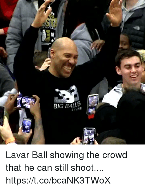 Memes, 🤖, and Big: 18  BIG BALLEN  RAND Lavar Ball showing the crowd that he can still shoot.... https://t.co/bcaNK3TWoX
