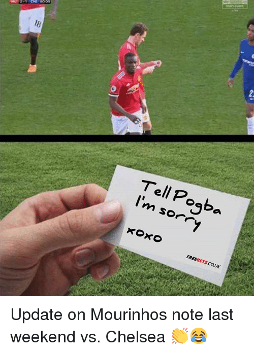 Chelsea, Memes, and Sorry: 18  Tell Poaba  I'm sorry  FREEBETS.CO.UK Update on Mourinhos note last weekend vs. Chelsea 👏😂