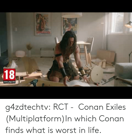 Life, Tumblr, and youtube.com: 18  www.pagl.info g4zdtechtv:  RCT - Conan Exiles (Multiplatform)In which Conan finds what is worst in life.