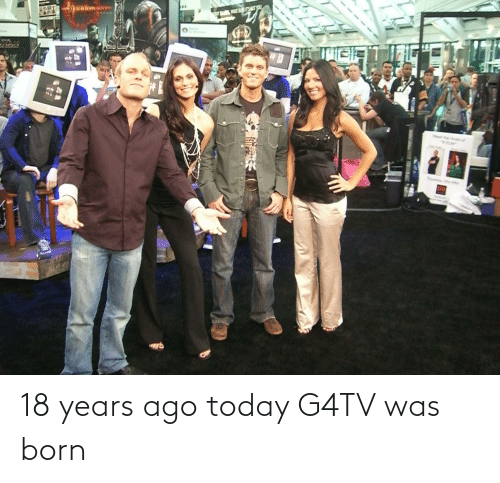 Today, Born, and G4tv: 18 years ago today G4TV was born