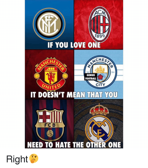 Football, Love, and Memes: 1899  IF YOU LOVE ONE  CHES  CHES  18  94  GENIUS  FOOTBALL  CITY  NITED  IT DOESN'T MEAN THAT YOU  FCB  NEED TO HATE THE OTHER ONE Right🤔
