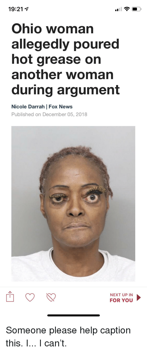 Facepalm, News, and Fox News: 19:21 1  Ohio woman  allegedly poured  hot grease on  another woman  during argument  Nicole Darrah | Fox News  Published on December 05, 2018  NEXT UP IN  FOR YOU