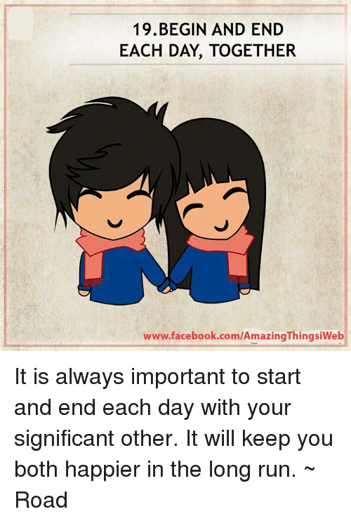 BEGIN AND END EACH DAY TOGETHER WwwfacebookcomAmazingThingsiWeb - 19 memes that sum up how you feel about your significant other